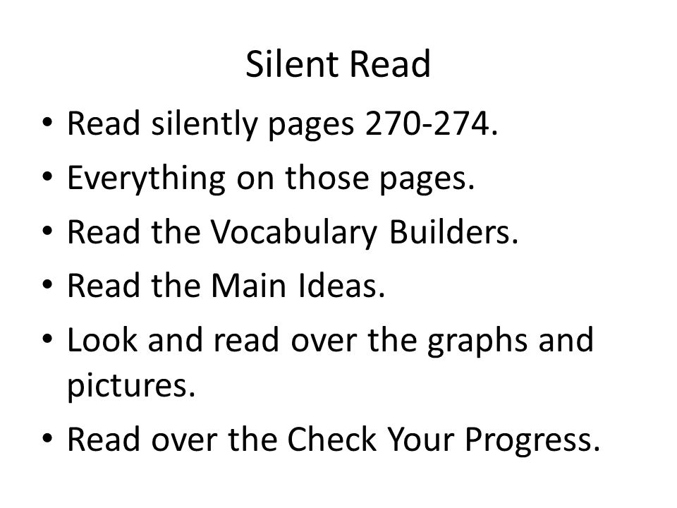 Silent Read Read silently pages 270-274. Everything on those pages.