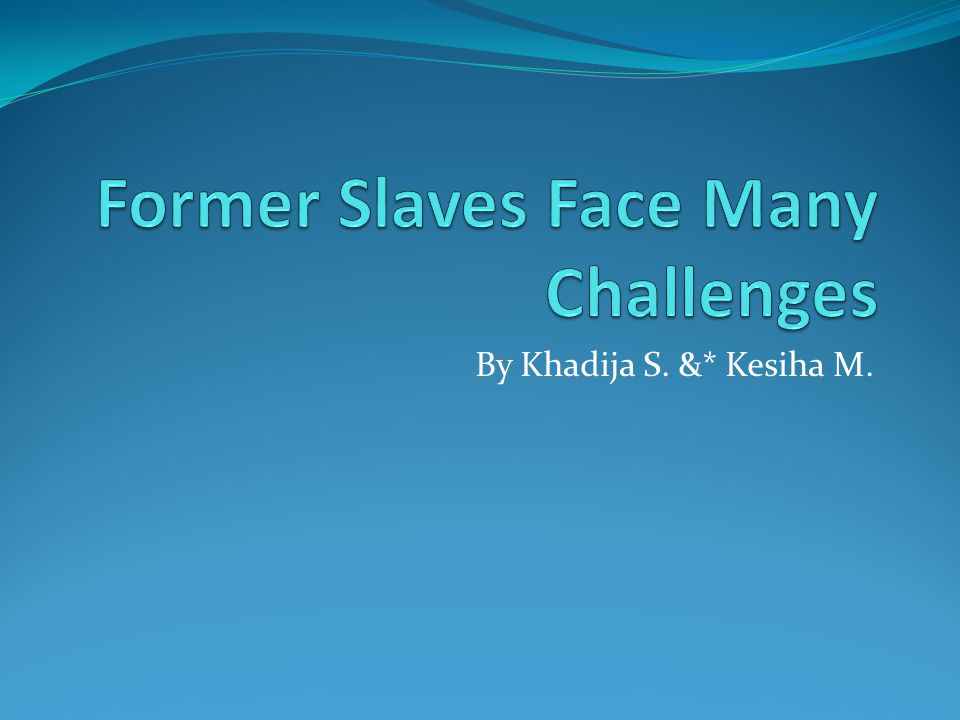 By Khadija S. &* Kesiha M.