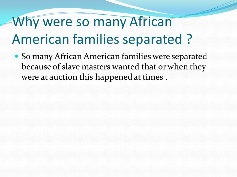 Why were so many African American families separated .