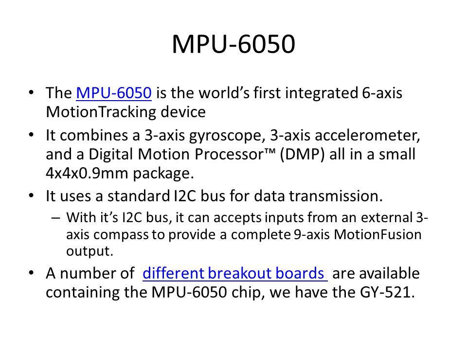 MPU-6050 The MPU-6050 is the world's first integrated 6-axis MotionTracking deviceMPU-6050 It combines a 3-axis gyroscope, 3-axis accelerometer, and a