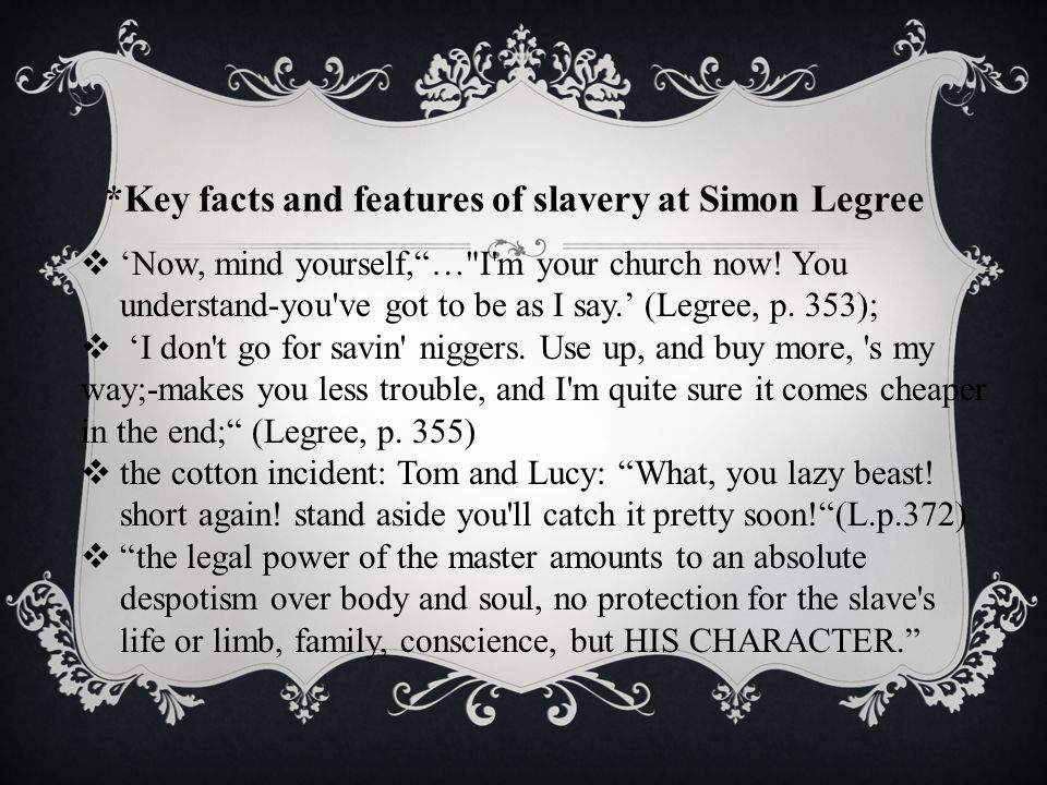 *Key facts and features of slavery at Simon Legree  'Now, mind yourself, … I m your church now.