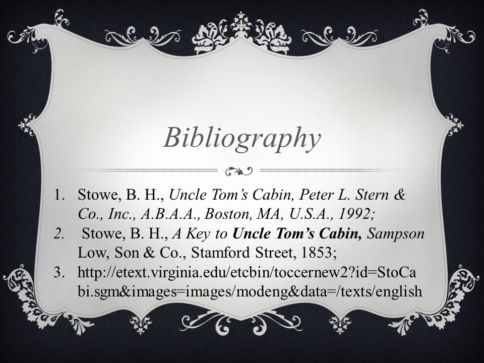 Bibliography 1.Stowe, B. H., Uncle Tom's Cabin, Peter L.