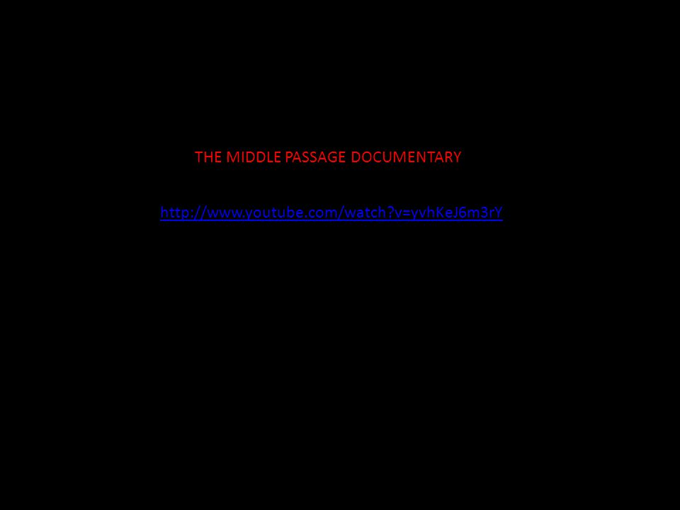 http://www.youtube.com/watch v=yvhKeJ6m3rY THE MIDDLE PASSAGE DOCUMENTARY