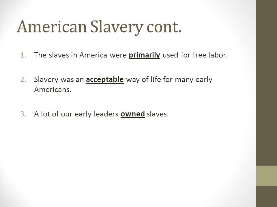 American Slavery cont. 1.The slaves in America were primarily used for free labor.