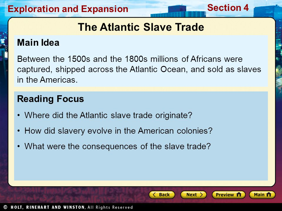 Exploration and Expansion Section 4 Reading Focus Where did the Atlantic slave trade originate? How did slavery evolve in the American colonies? What