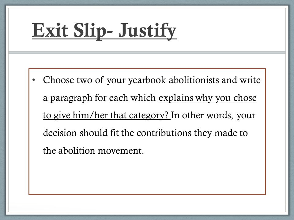 Exit Slip- Justify Choose two of your yearbook abolitionists and write a paragraph for each which explains why you chose to give him/her that category.