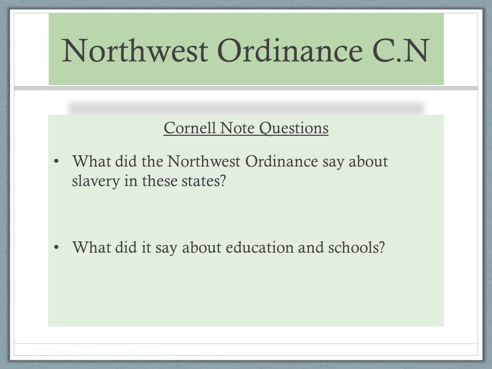 Northwest Ordinance C.N Cornell Note Questions What did the Northwest Ordinance say about slavery in these states.
