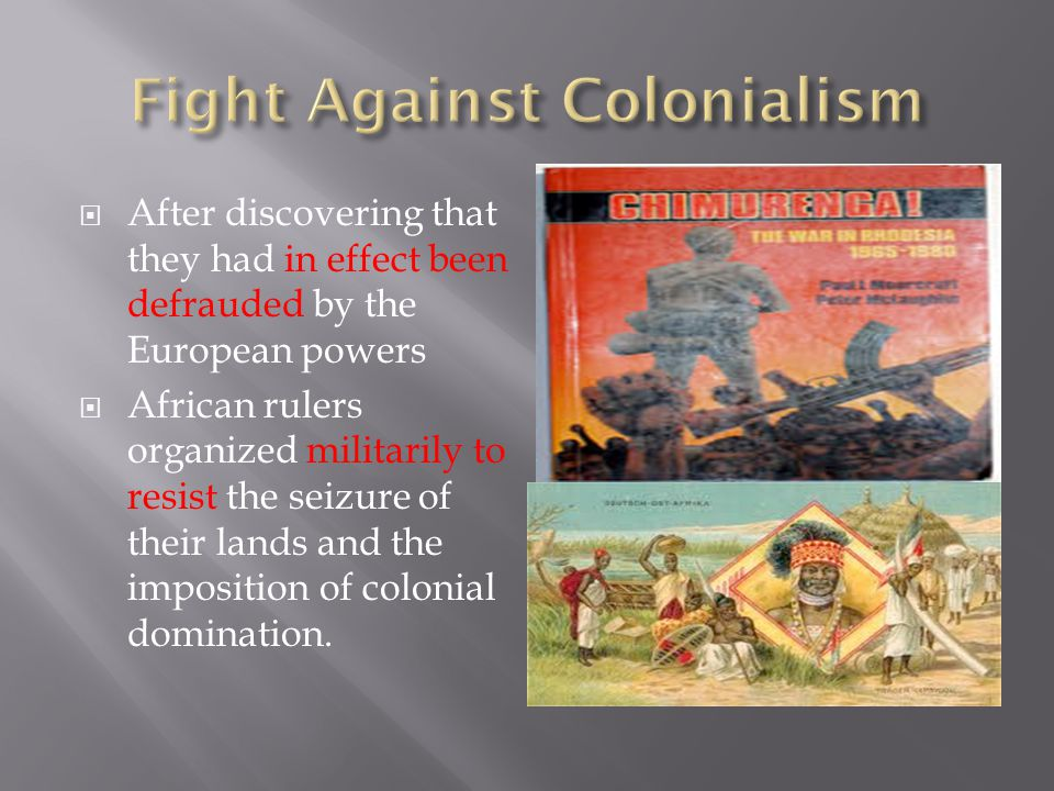  After discovering that they had in effect been defrauded by the European powers  African rulers organized militarily to resist the seizure of their lands and the imposition of colonial domination.