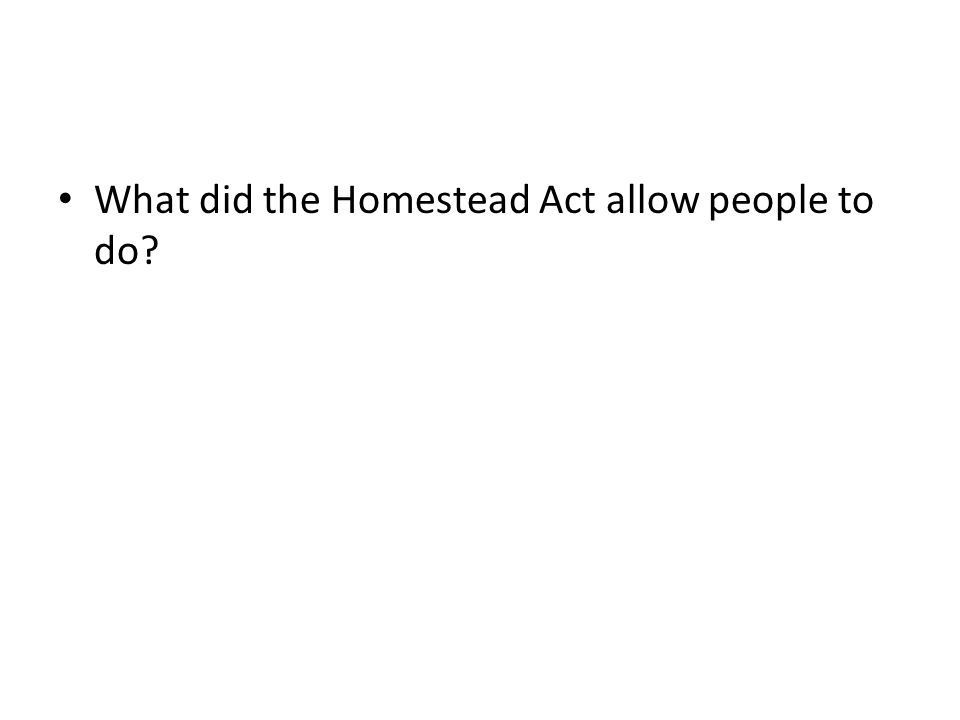 What did the Homestead Act allow people to do?