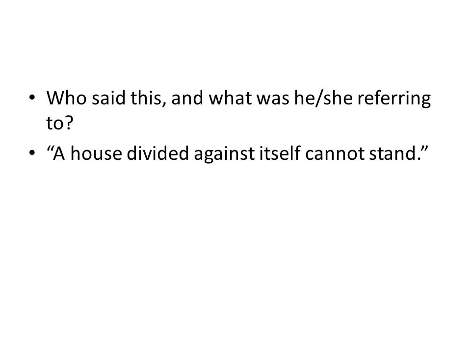 Who said this, and what was he/she referring to? A house divided against itself cannot stand.