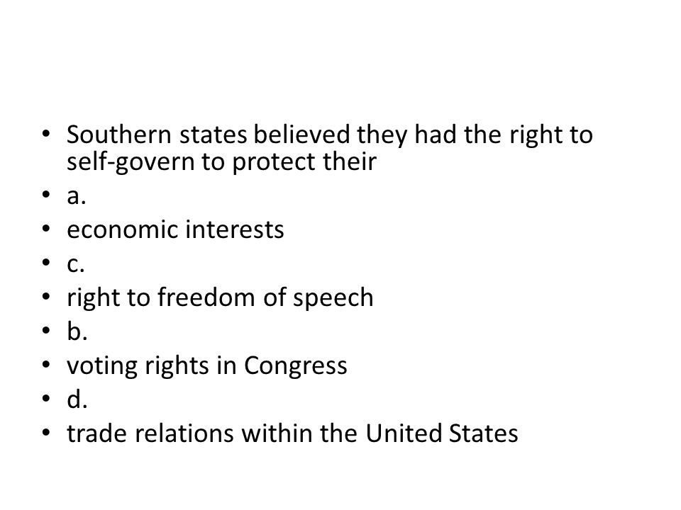 Southern states believed they had the right to self-govern to protect their a.