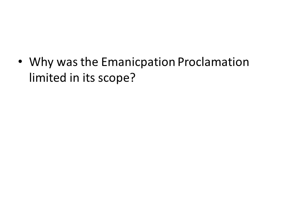 Why was the Emanicpation Proclamation limited in its scope?