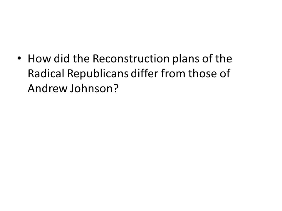 How did the Reconstruction plans of the Radical Republicans differ from those of Andrew Johnson?