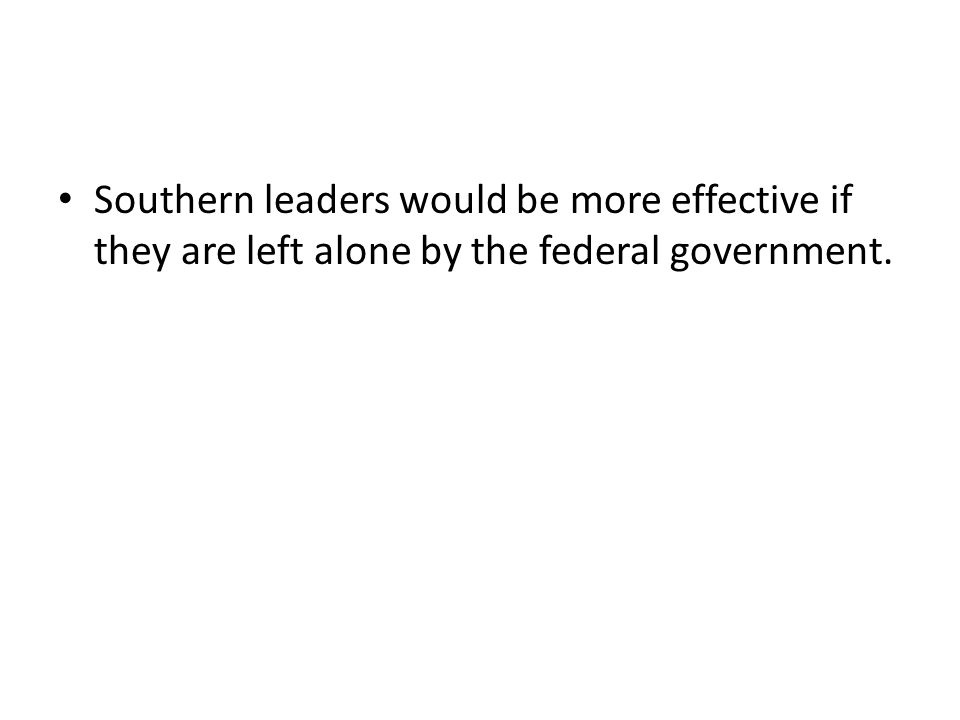 Southern leaders would be more effective if they are left alone by the federal government.