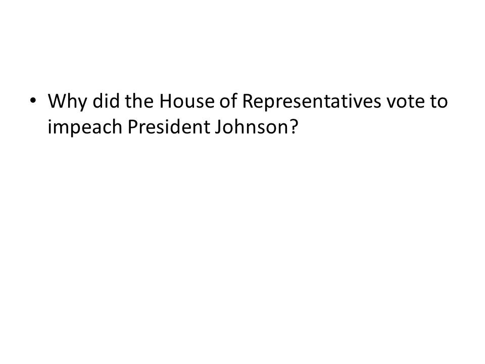 Why did the House of Representatives vote to impeach President Johnson?