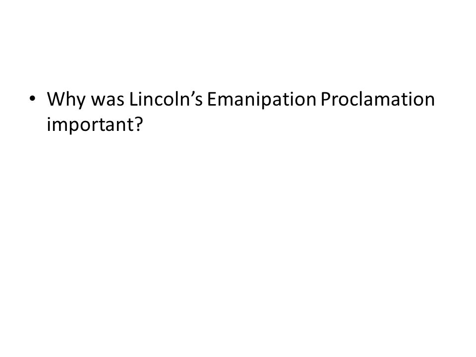 Why was Lincoln's Emanipation Proclamation important?