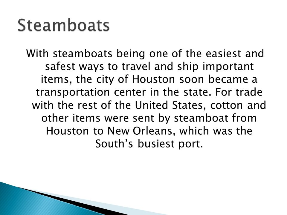 With steamboats being one of the easiest and safest ways to travel and ship important items, the city of Houston soon became a transportation center in the state.
