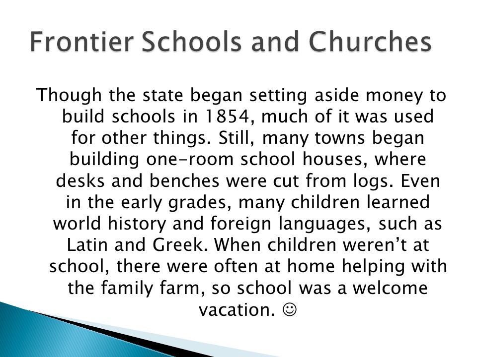 Though the state began setting aside money to build schools in 1854, much of it was used for other things. Still, many towns began building one-room s