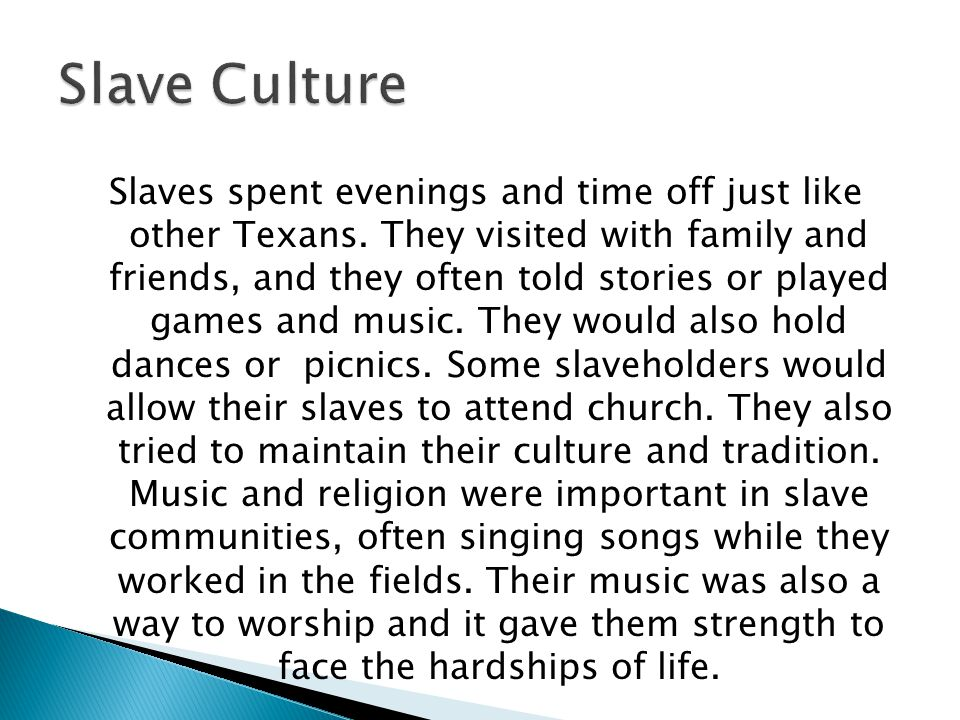 Slaves spent evenings and time off just like other Texans. They visited with family and friends, and they often told stories or played games and music