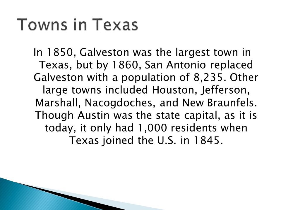In 1850, Galveston was the largest town in Texas, but by 1860, San Antonio replaced Galveston with a population of 8,235.