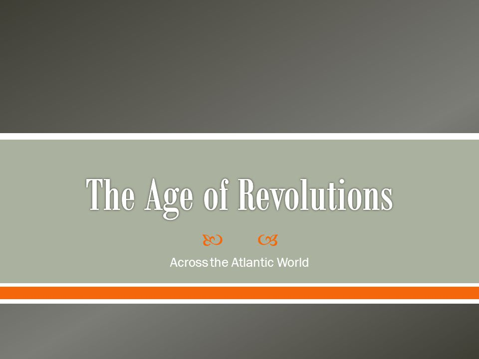  Examine the causes and outcomes of 4 different Atlantic Revolutions: Haitian, Columbian, and Brazilian  General questions to think about:  What factors led American colonies to break away from their respective metropolis.