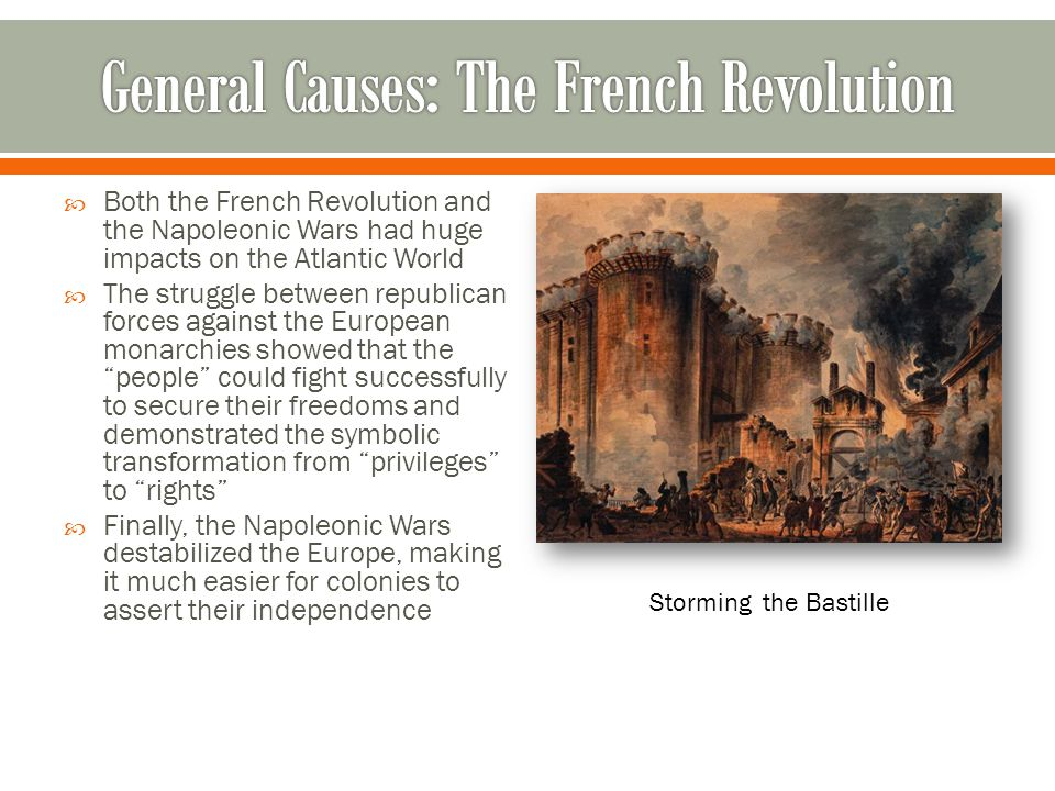  Both the French Revolution and the Napoleonic Wars had huge impacts on the Atlantic World  The struggle between republican forces against the Europ