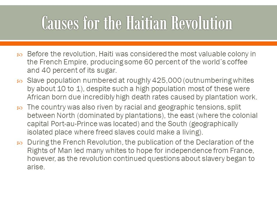  Before the revolution, Haiti was considered the most valuable colony in the French Empire, producing some 60 percent of the world's coffee and 40 pe