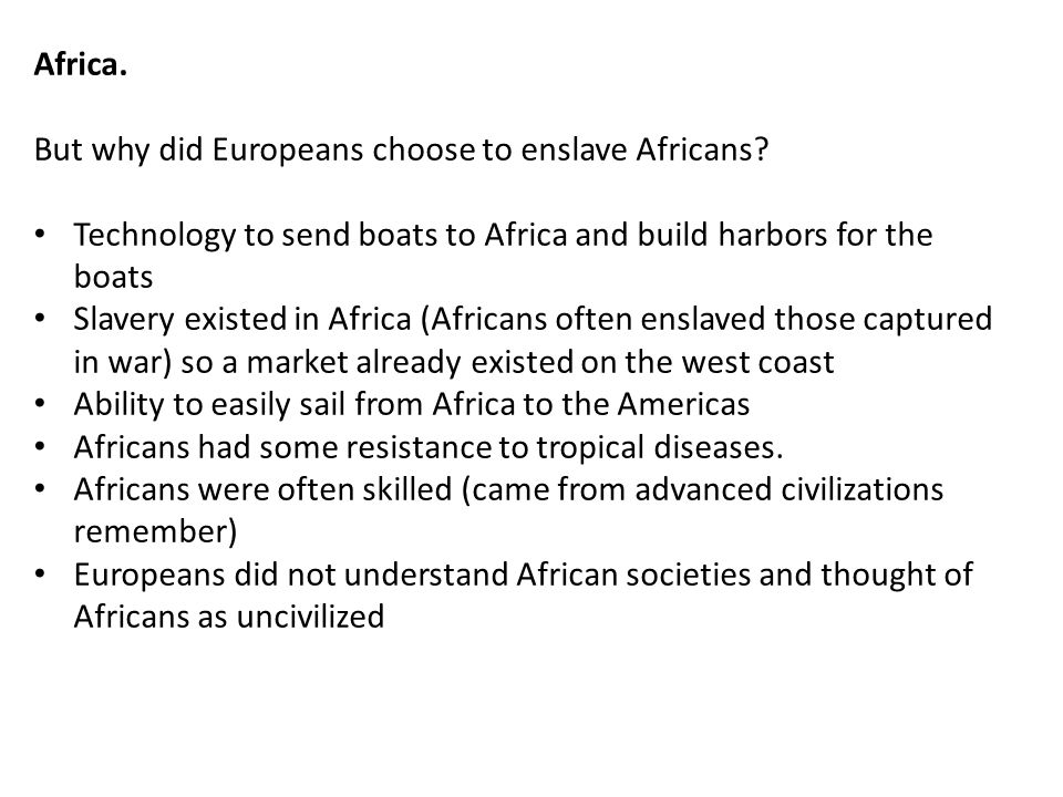 Africa.But why did Europeans choose to enslave Africans.