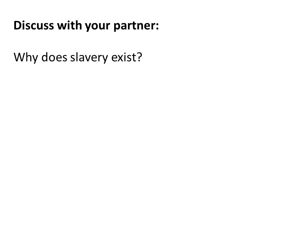 Discuss with your partner: Why does slavery exist?