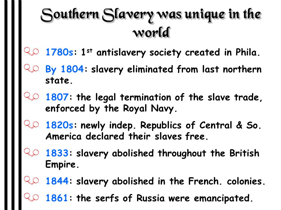 Southern Slavery was unique in the world J 1780s: 1 st antislavery society created in Phila.