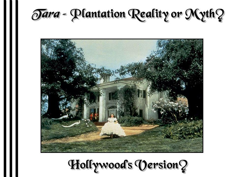 Tara – Plantation Reality or Myth? Hollywood's Version?