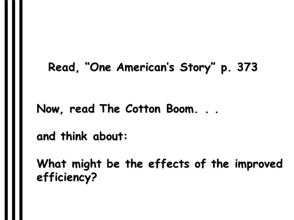 Read, One American's Story p.373 Now, read The Cotton Boom...