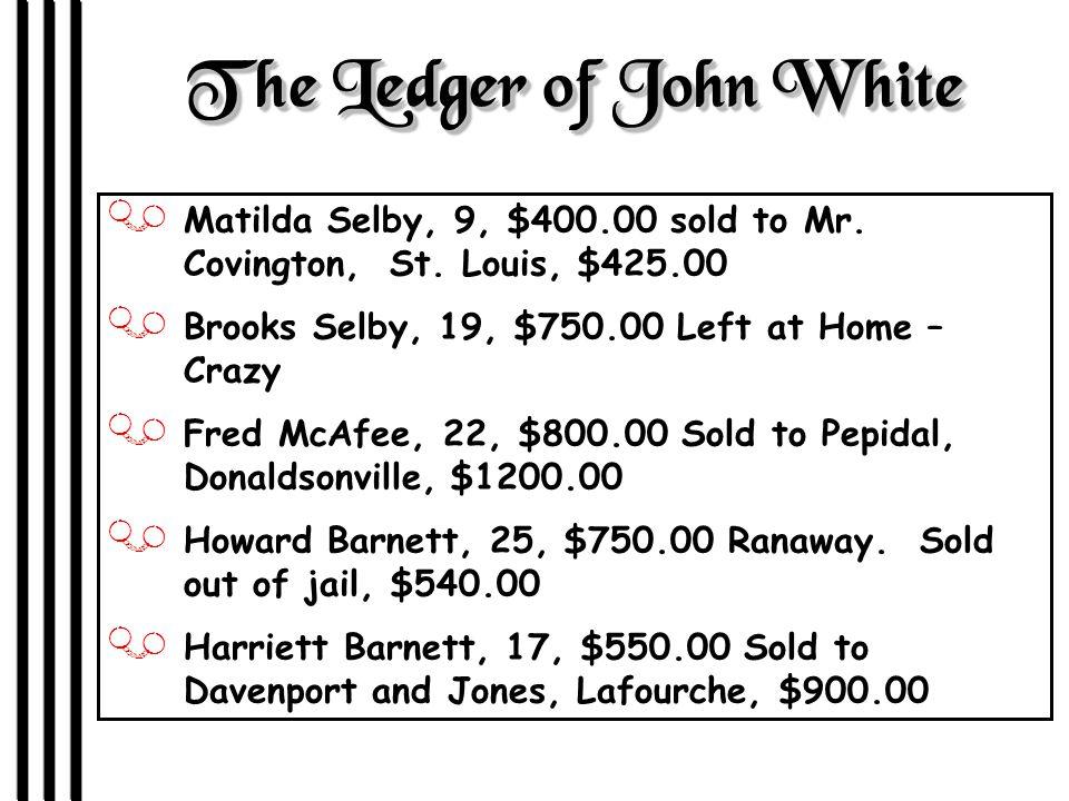 The Ledger of John White J Matilda Selby, 9, $400.00 sold to Mr.