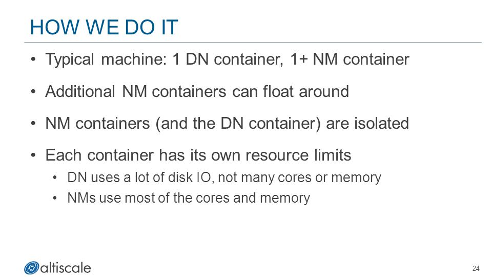 24 HOW WE DO IT Typical machine: 1 DN container, 1+ NM container Additional NM containers can float around NM containers (and the DN container) are is