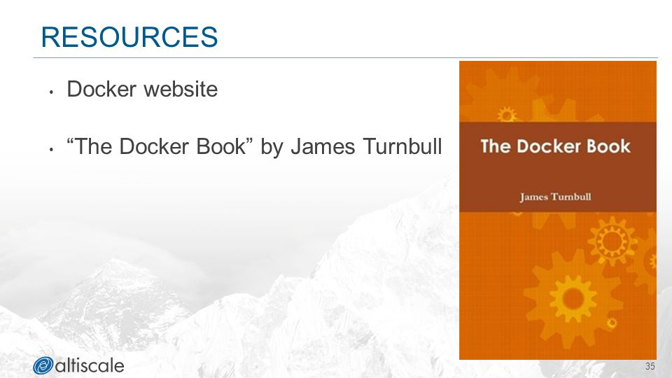 35 RESOURCES Docker website The Docker Book by James Turnbull
