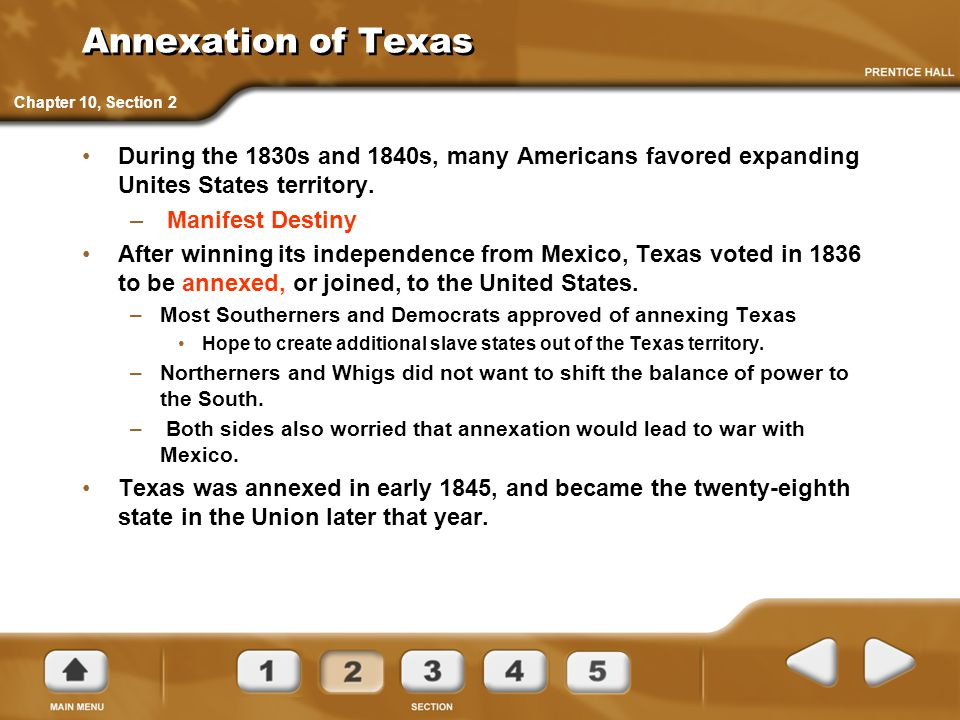 Annexation of Texas During the 1830s and 1840s, many Americans favored expanding Unites States territory. – Manifest Destiny After winning its indepen