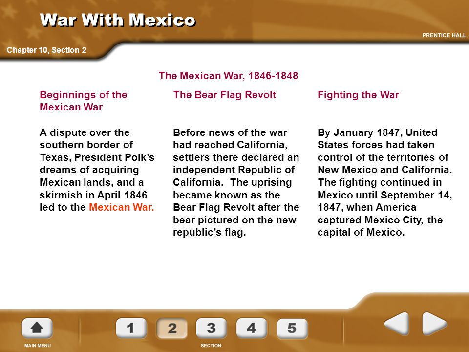War With Mexico Beginnings of the Mexican War A dispute over the southern border of Texas, President Polk's dreams of acquiring Mexican lands, and a s
