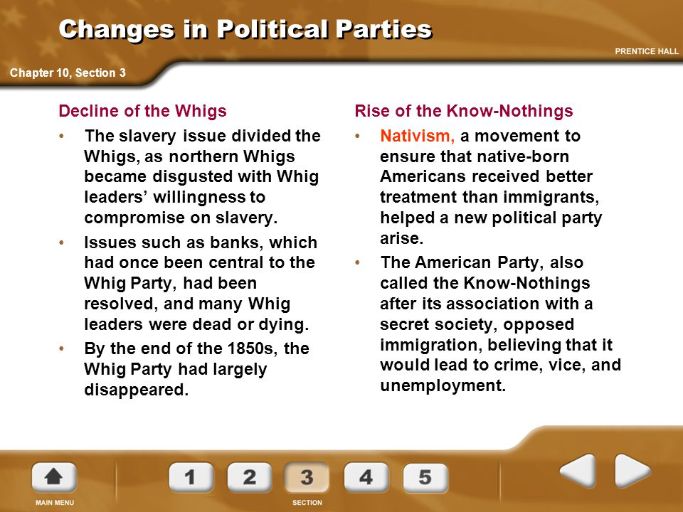 Changes in Political Parties Decline of the Whigs The slavery issue divided the Whigs, as northern Whigs became disgusted with Whig leaders' willingne