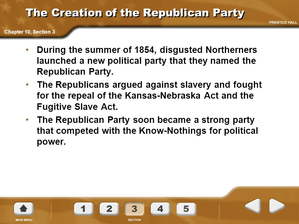 The Creation of the Republican Party During the summer of 1854, disgusted Northerners launched a new political party that they named the Republican Pa