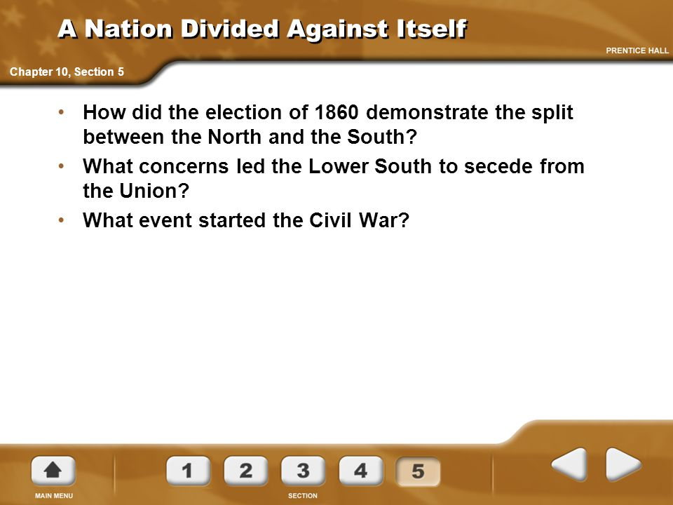 A Nation Divided Against Itself How did the election of 1860 demonstrate the split between the North and the South? What concerns led the Lower South