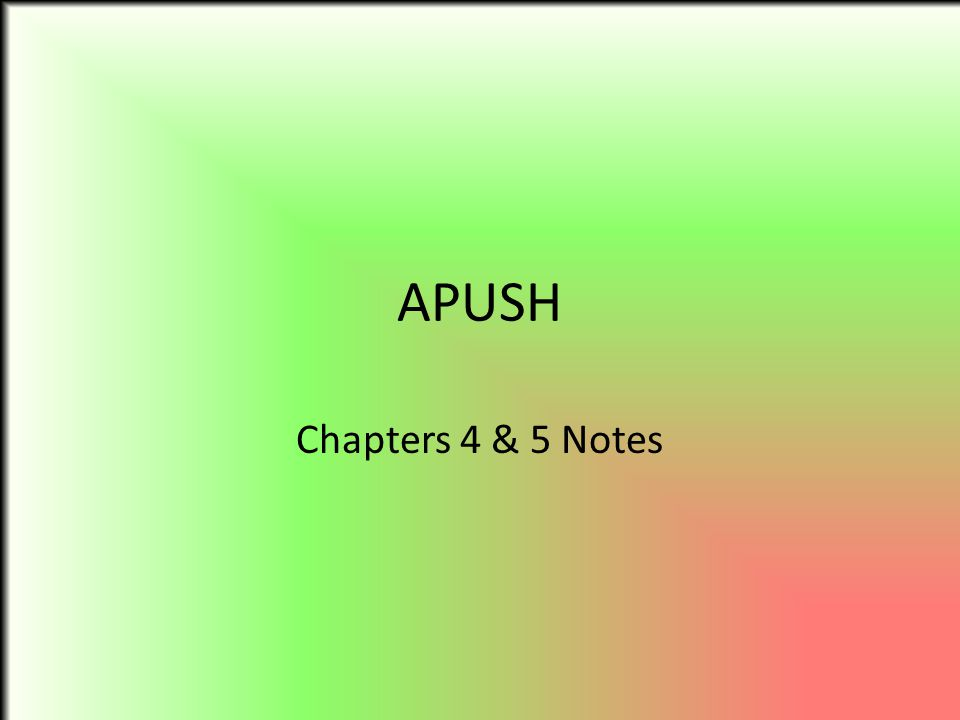 APUSH Chapters 4 & 5 Notes