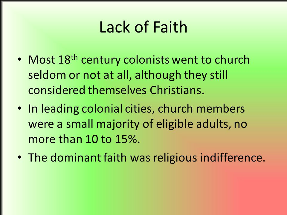 Lack of Faith Most 18 th century colonists went to church seldom or not at all, although they still considered themselves Christians. In leading colon