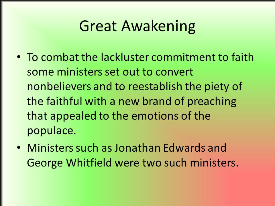 Great Awakening To combat the lackluster commitment to faith some ministers set out to convert nonbelievers and to reestablish the piety of the faithf