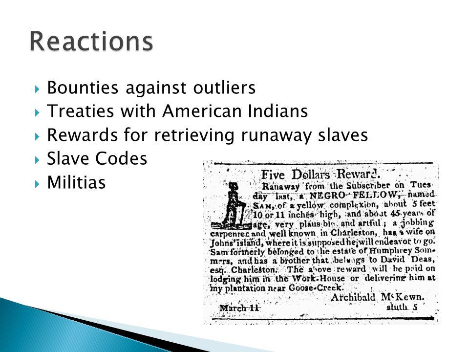  Bounties against outliers  Treaties with American Indians  Rewards for retrieving runaway slaves  Slave Codes  Militias