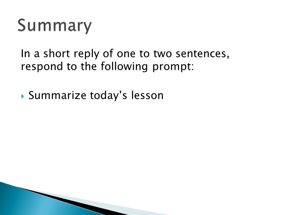 In a short reply of one to two sentences, respond to the following prompt:  Summarize today's lesson