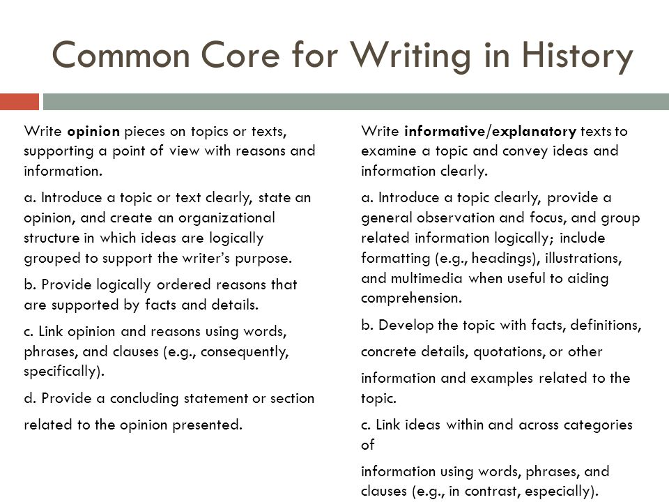 Common Core for Writing in History Write opinion pieces on topics or texts, supporting a point of view with reasons and information.
