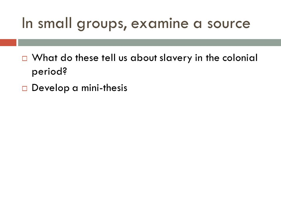 In small groups, examine a source  What do these tell us about slavery in the colonial period.