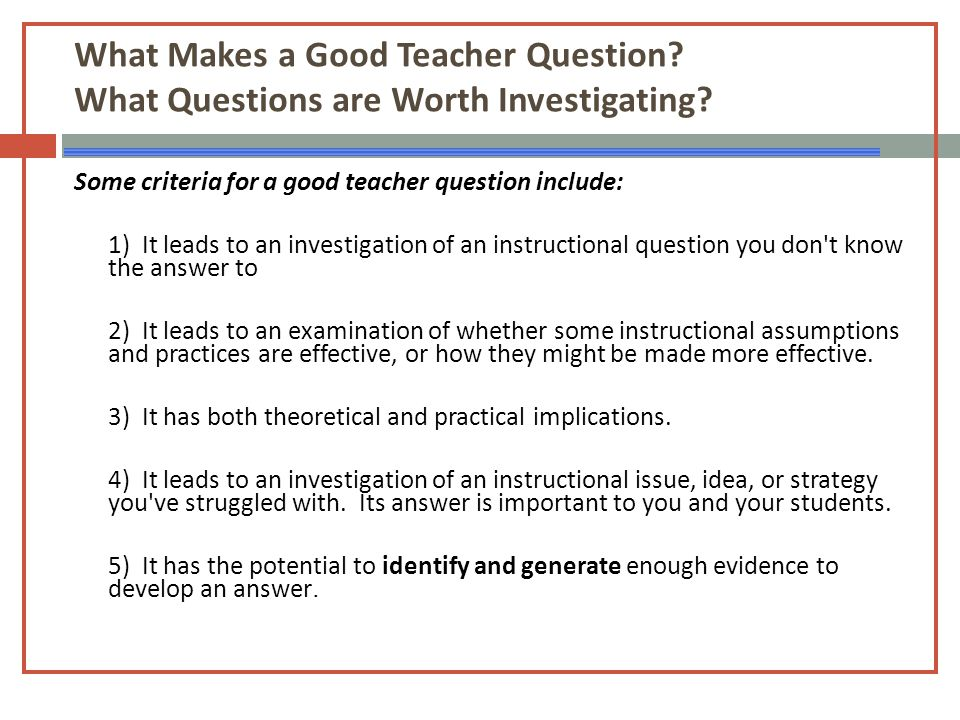 What Makes a Good Teacher Question. What Questions are Worth Investigating.