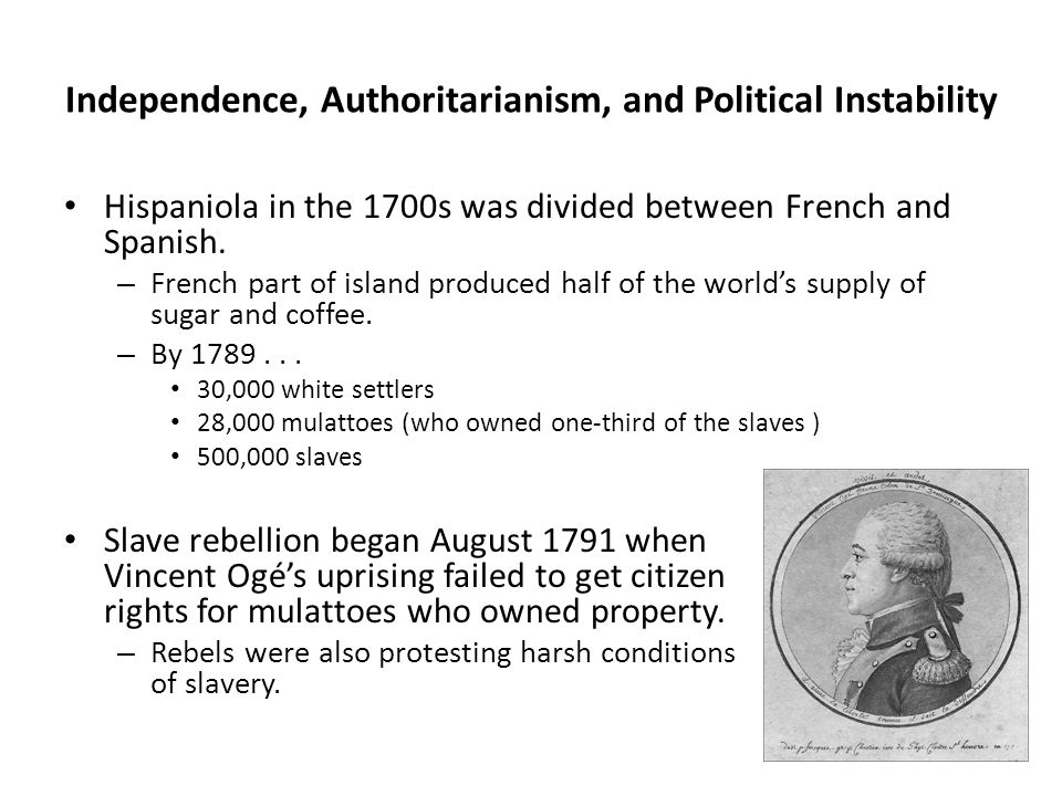 Independence, Authoritarianism, and Political Instability Hispaniola in the 1700s was divided between French and Spanish.