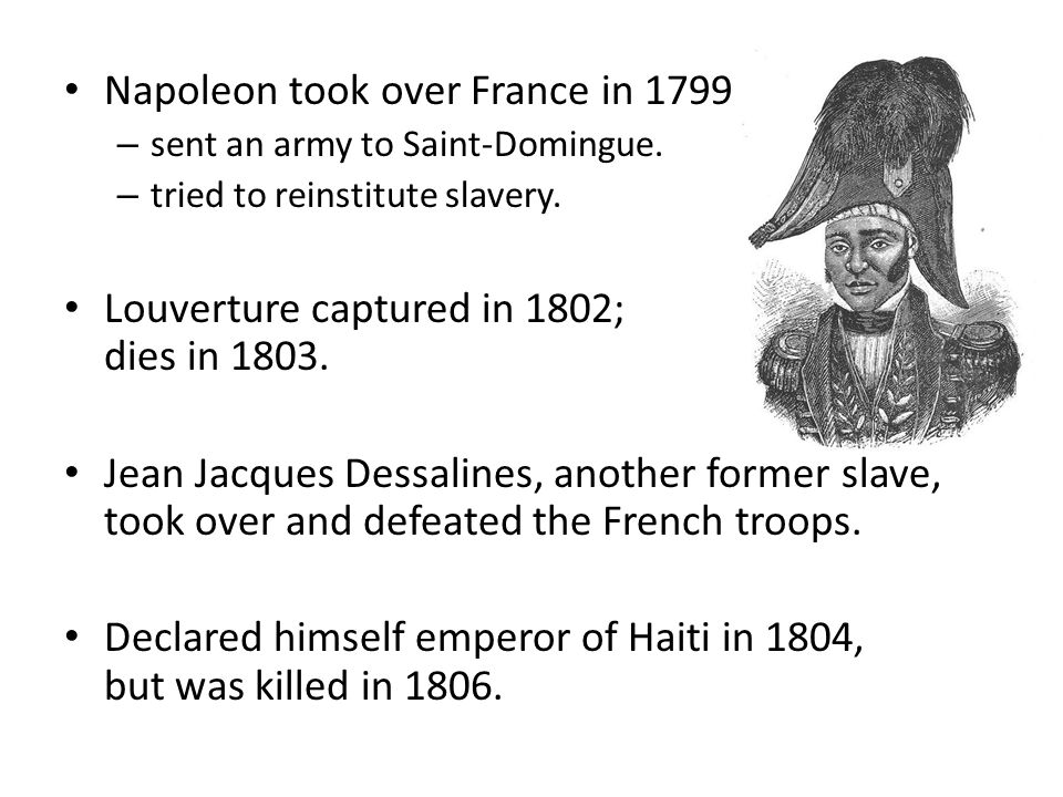 Napoleon took over France in 1799 – sent an army to Saint-Domingue.
